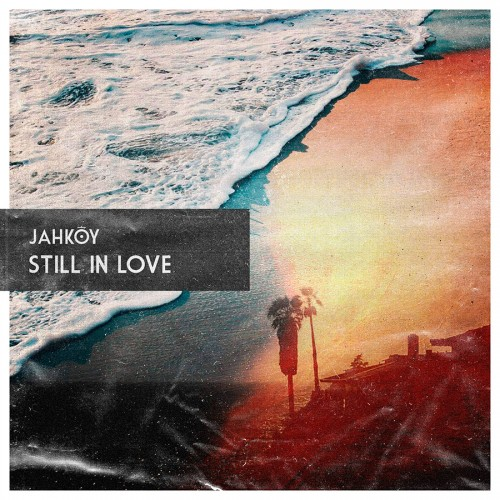 "Jahkoy - ""Still In Love"" 